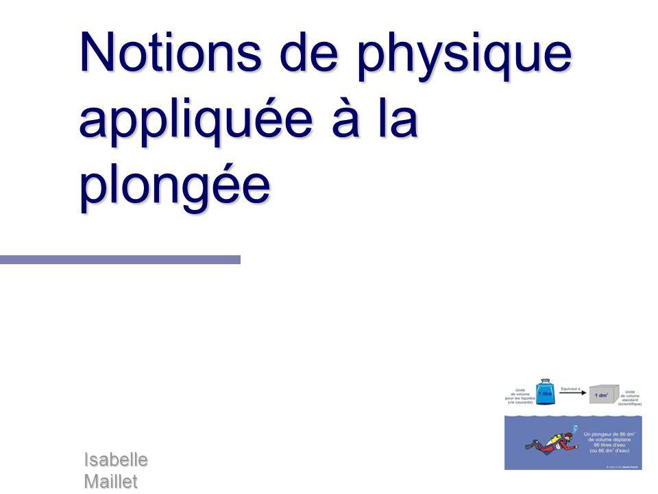 Notions de physique appliquée à la plongée Isabelle Maillet