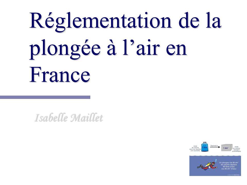 Réglementation de la plongée à l'air en France Isabelle Maillet