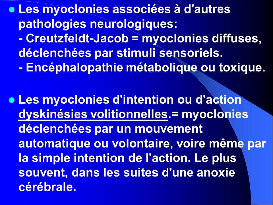 Les myoclonies associées à d'autres pathologies neurologiques: - Creutzfeldt-Jacob = myoclonies diffuses, déclenchées par stimuli sensoriels. - Encéph