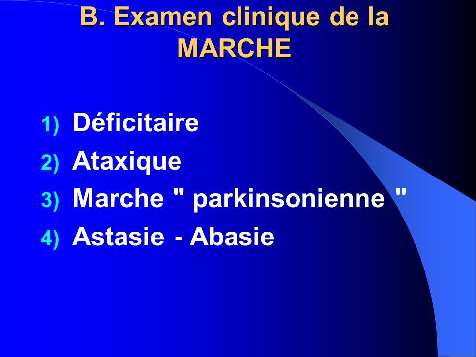 B. Examen clinique de la MARCHE 1) Déficitaire 2) Ataxique 3) Marche