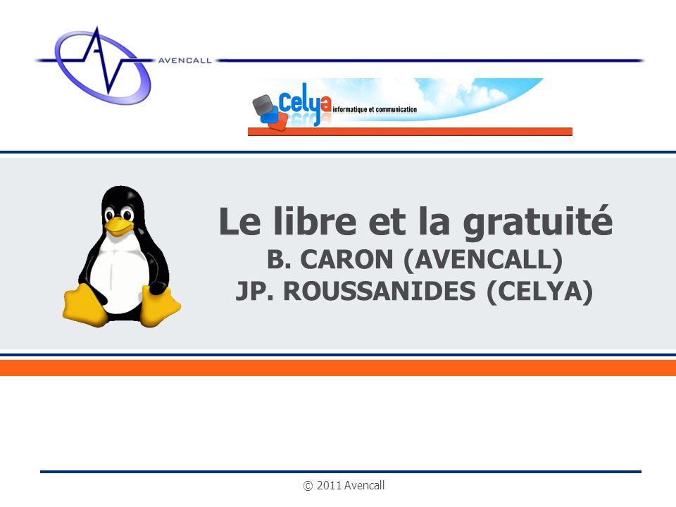 © 2011 Avencall Le libre et la gratuité B. CARON (AVENCALL) JP. ROUSSANIDES (CELYA)