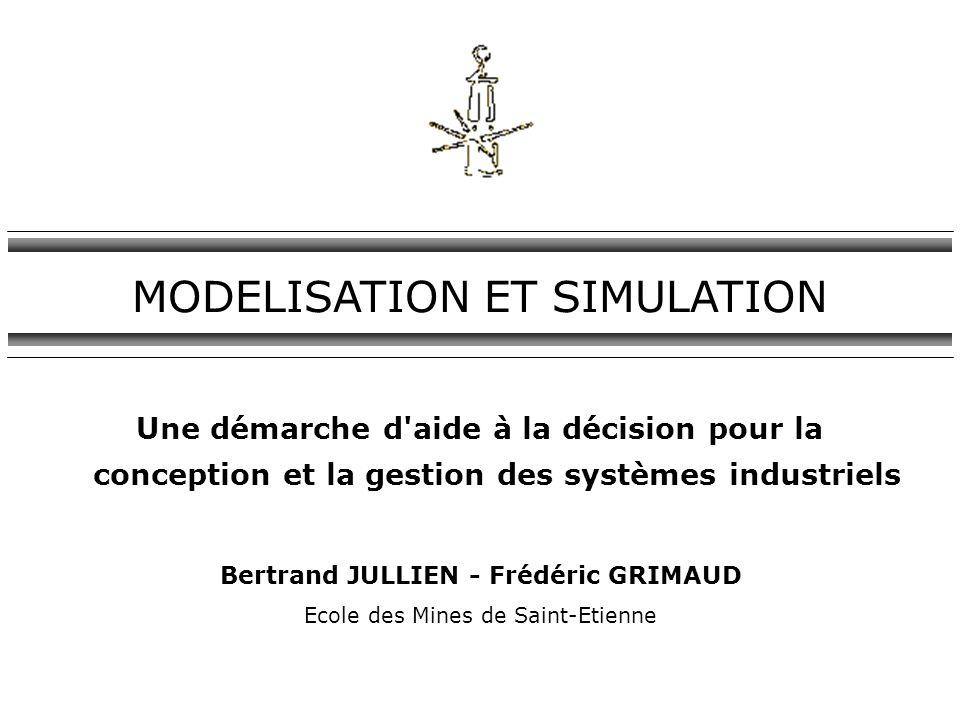 Une démarche d'aide à la décision pour la conception et la gestion des systèmes industriels Bertrand JULLIEN - Frédéric GRIMAUD Ecole des Mines de Sai