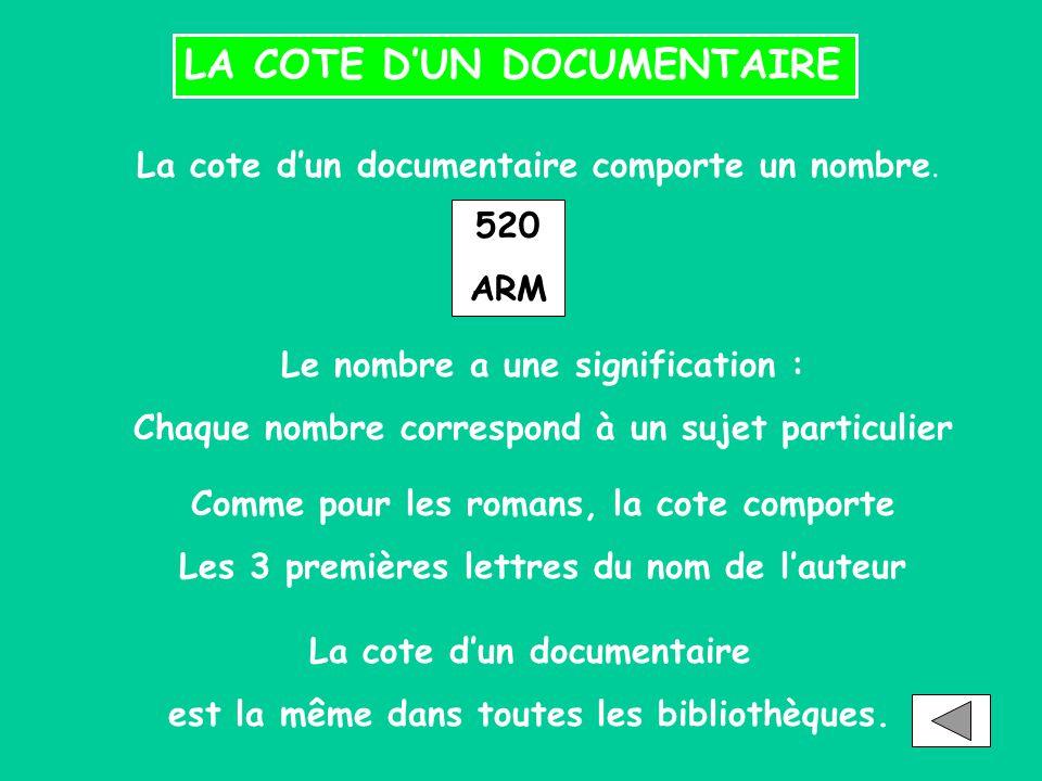 LA COTE D'UN DOCUMENTAIRE La cote d'un documentaire comporte un nombre. 520 ARM Le nombre a une signification : Chaque nombre correspond à un sujet pa