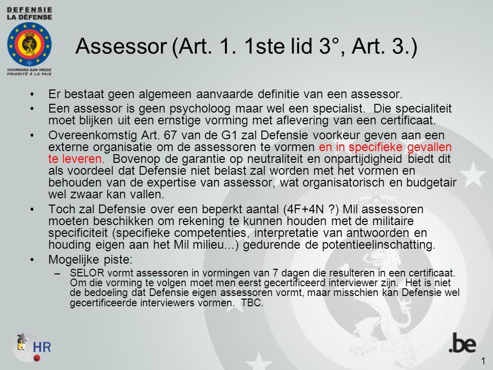 Assessor (Art. 1. 1ste lid 3°, Art. 3.) Er bestaat geen algemeen aanvaarde definitie van een assessor. Een assessor is geen psycholoog maar wel een sp