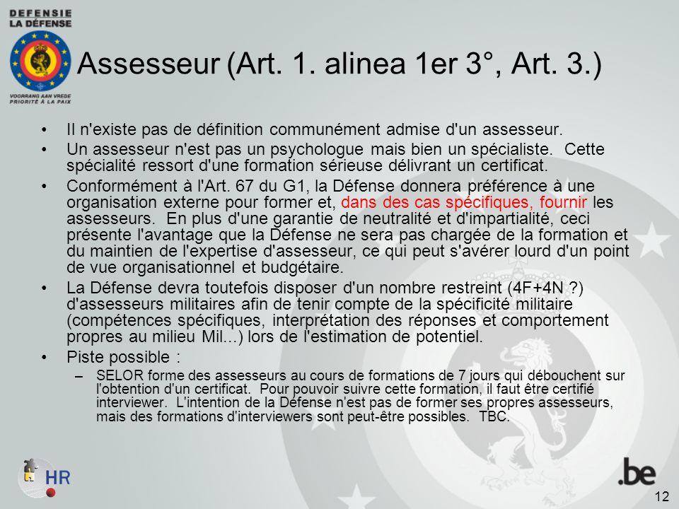 Assesseur (Art. 1. alinea 1er 3°, Art. 3.) Il n'existe pas de définition communément admise d'un assesseur. Un assesseur n'est pas un psychologue mais