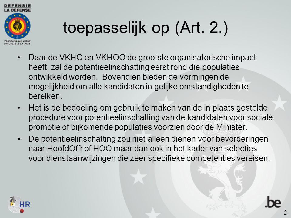 toepasselijk op (Art. 2.) Daar de VKHO en VKHOO de grootste organisatorische impact heeft, zal de potentieelinschatting eerst rond die populaties ontw