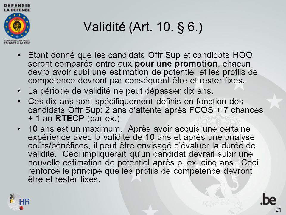 Validité (Art. 10. § 6.) Etant donné que les candidats Offr Sup et candidats HOO seront comparés entre eux pour une promotion, chacun devra avoir subi