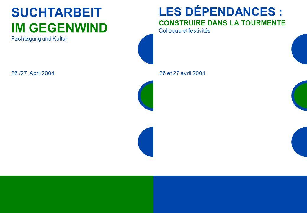 26./27. April 2004 LES DÉPENDANCES : CONSTRUIRE DANS LA TOURMENTE Colloque et festivités SUCHTARBEIT IM GEGENWIND Fachtagung und Kultur 26 et 27 avril