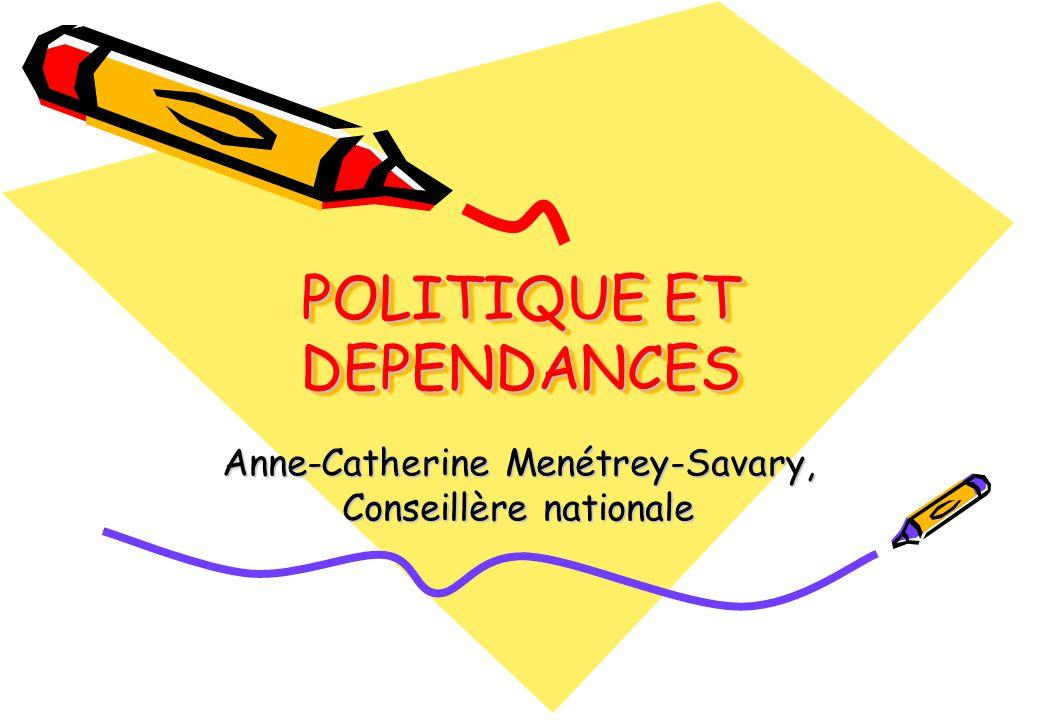 POLITIQUE ET DEPENDANCES Anne-Catherine Menétrey-Savary, Conseillère nationale