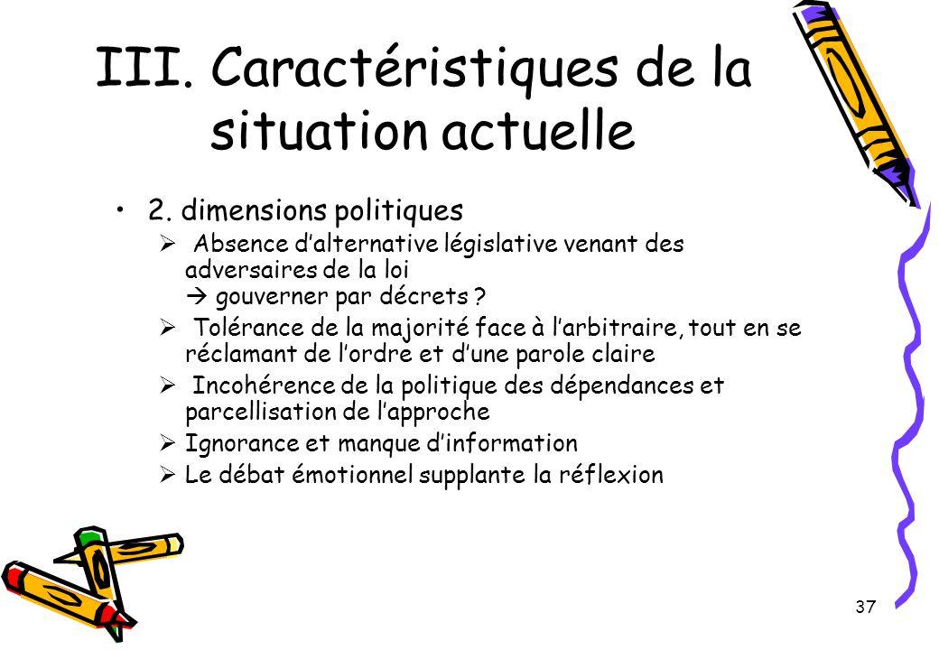 37 III. Caractéristiques de la situation actuelle 2. dimensions politiques  Absence d'alternative législative venant des adversaires de la loi  gouv