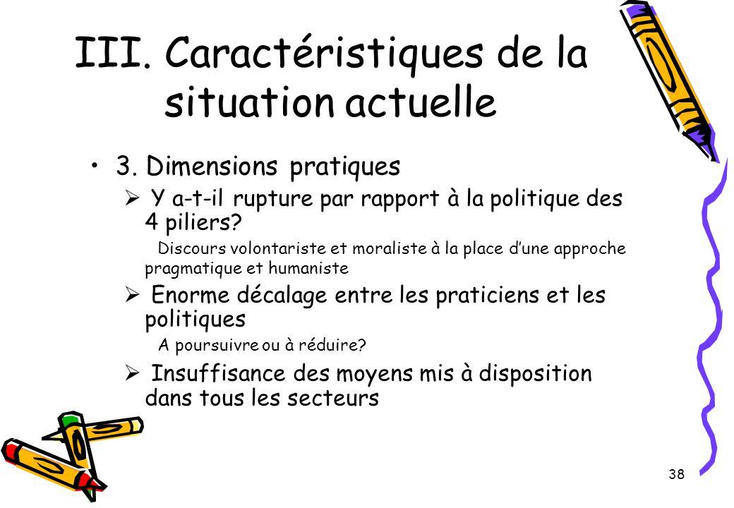 38 III. Caractéristiques de la situation actuelle 3. Dimensions pratiques  Y a-t-il rupture par rapport à la politique des 4 piliers? Discours volont