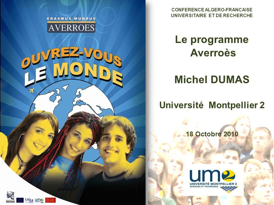 1 CONFERENCE ALGERO-FRANCAISE UNIVERSITAIRE ET DE RECHERCHE Le programme Averroès Michel DUMAS Université Montpellier 2 18 Octobre 2010