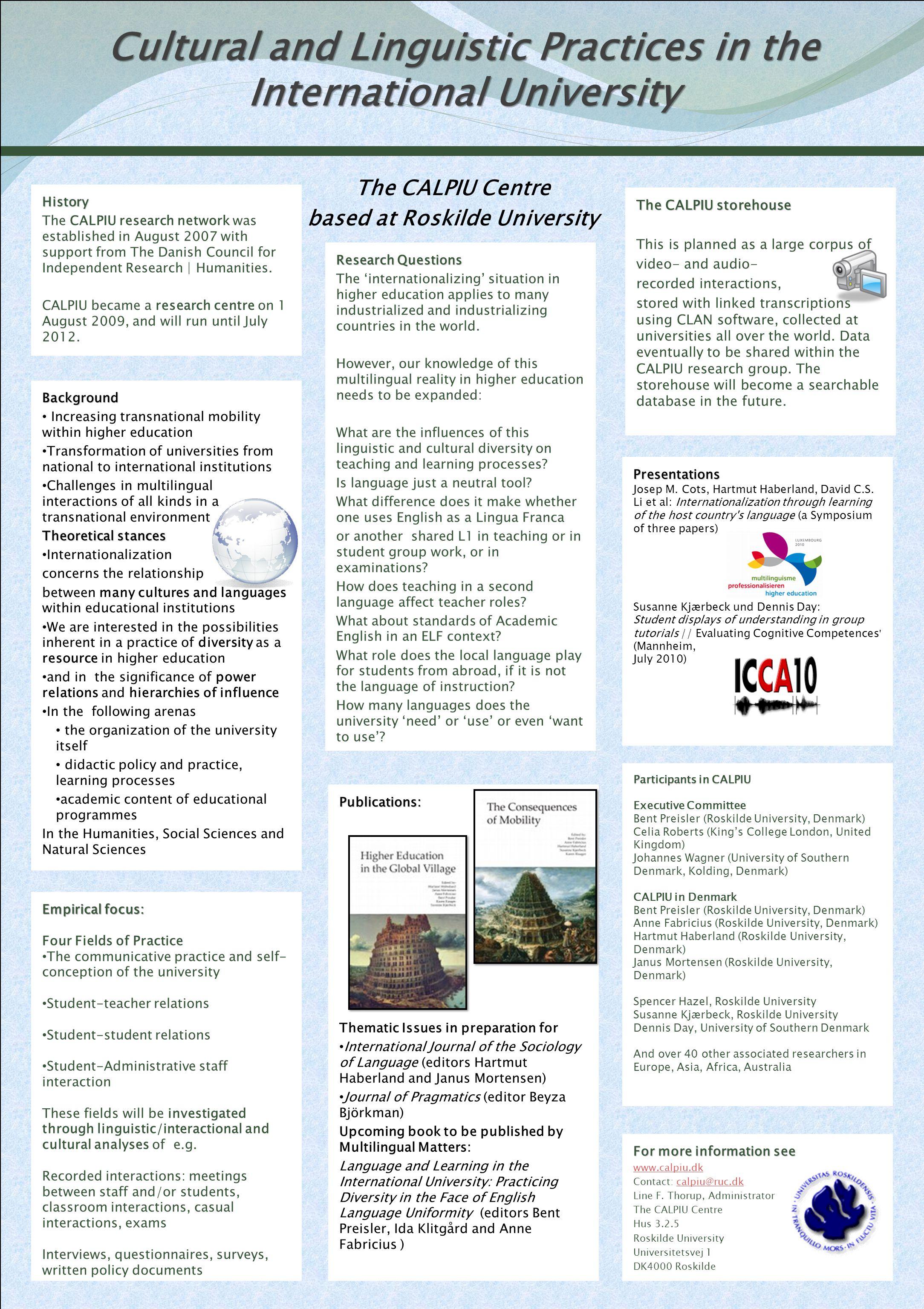 Pratiques culturelles et linguistiques de l'université internationale Pratiques culturelles et linguistiques de l'université internationaleHistoire Le réseau de recherche CALPIU a été établi en août 2007 avec l'aide du Conseil Danois de la Recherche Indépendante   Humaniste.