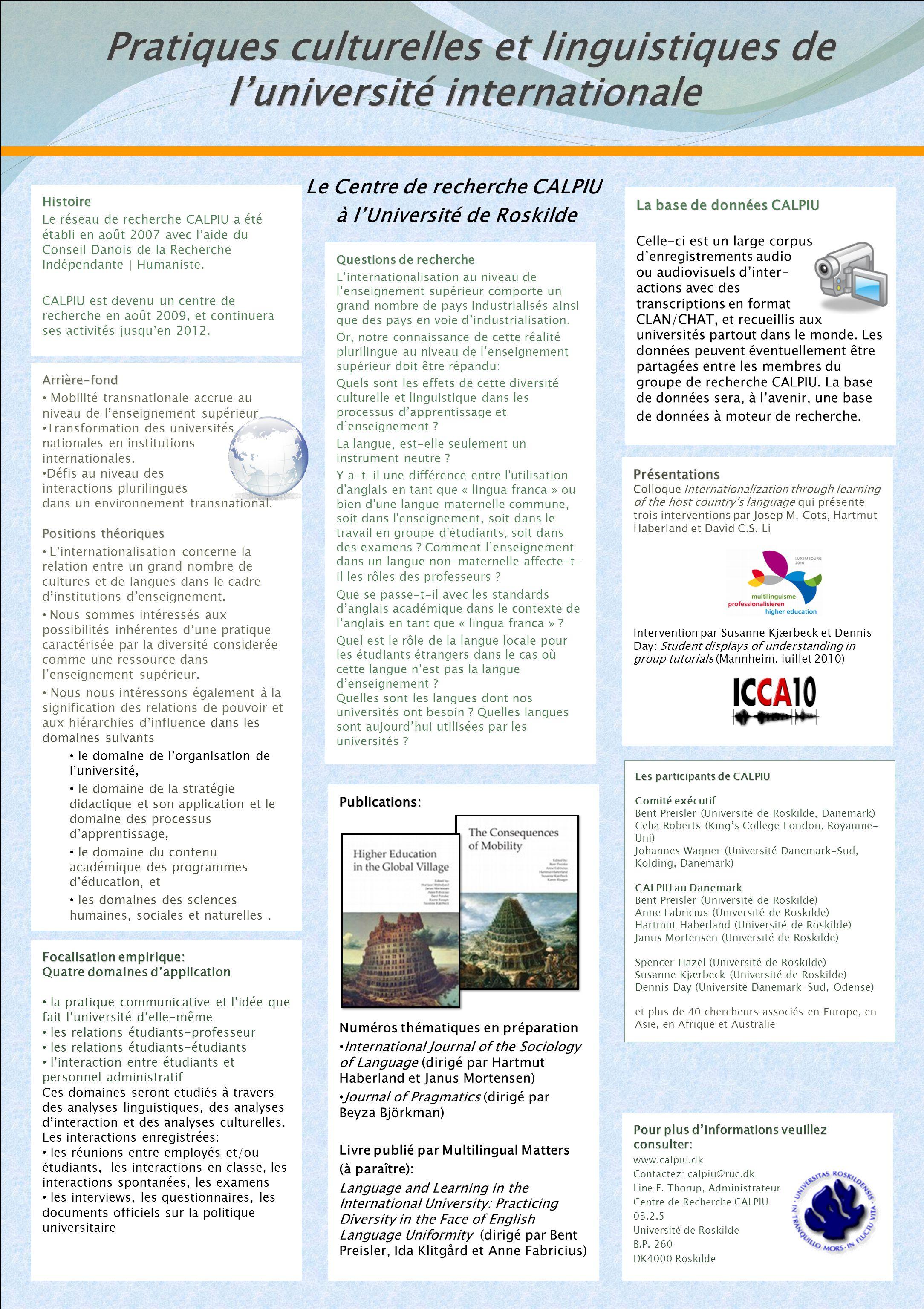 Pratiques culturelles et linguistiques de l'université internationale Pratiques culturelles et linguistiques de l'université internationaleHistoire Le réseau de recherche CALPIU a été établi en août 2007 avec l'aide du Conseil Danois de la Recherche Indépendante | Humaniste.