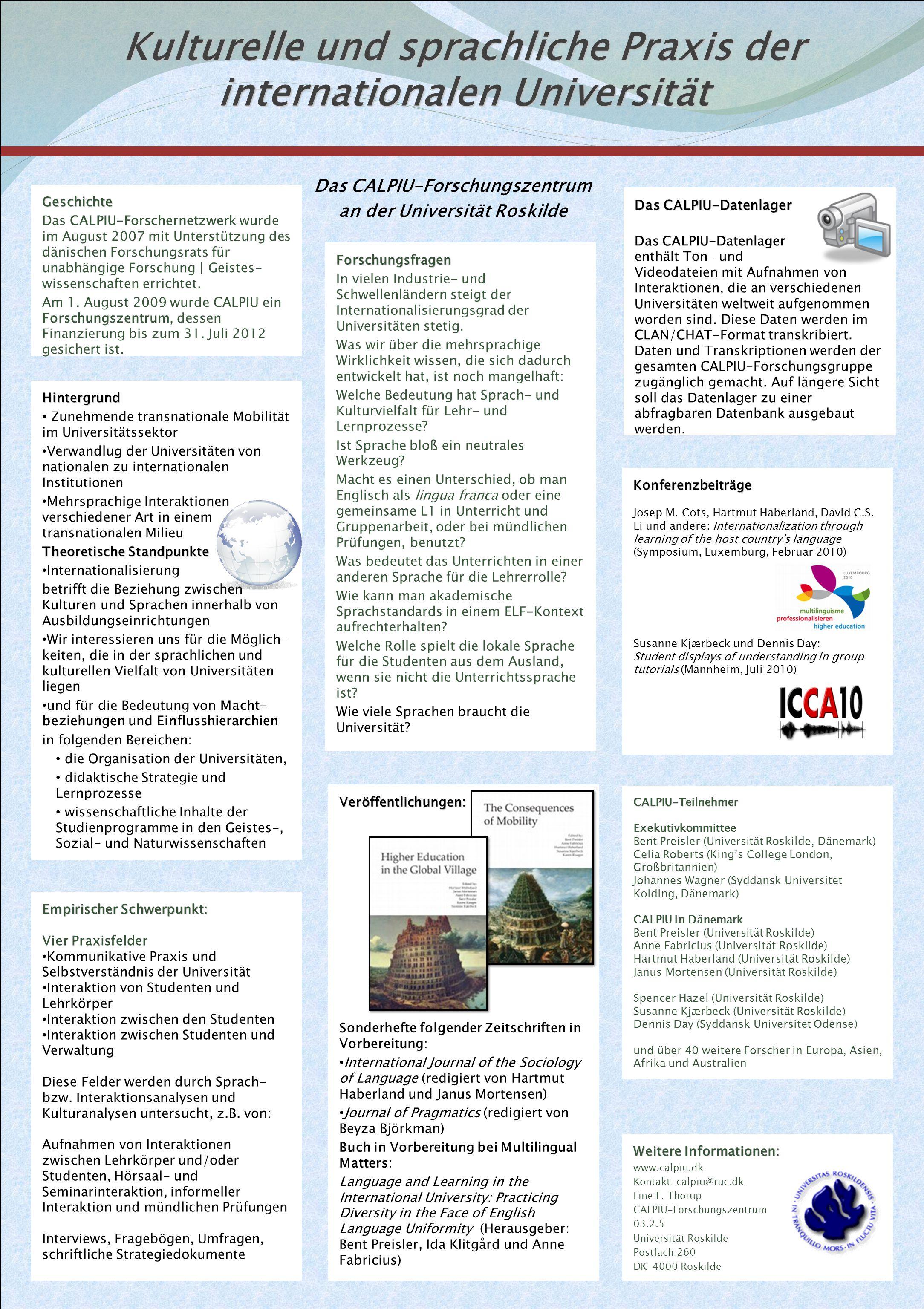Kulturelle und sprachliche Praxis der internationalen Universität Geschichte Das CALPIU-Forschernetzwerk wurde im August 2007 mit Unterstützung des dänischen Forschungsrats für unabhängige Forschung | Geistes- wissenschaften errichtet.