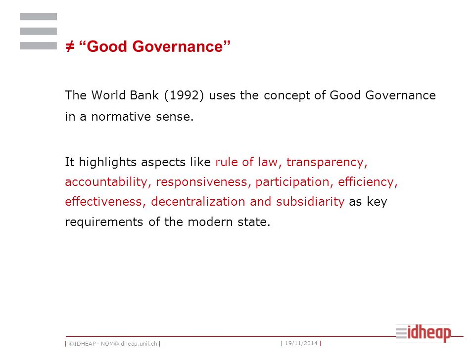 | ©IDHEAP - NOM@idheap.unil.ch | | 19/11/2014 | ≠ Good Governance The World Bank (1992) uses the concept of Good Governance in a normative sense.