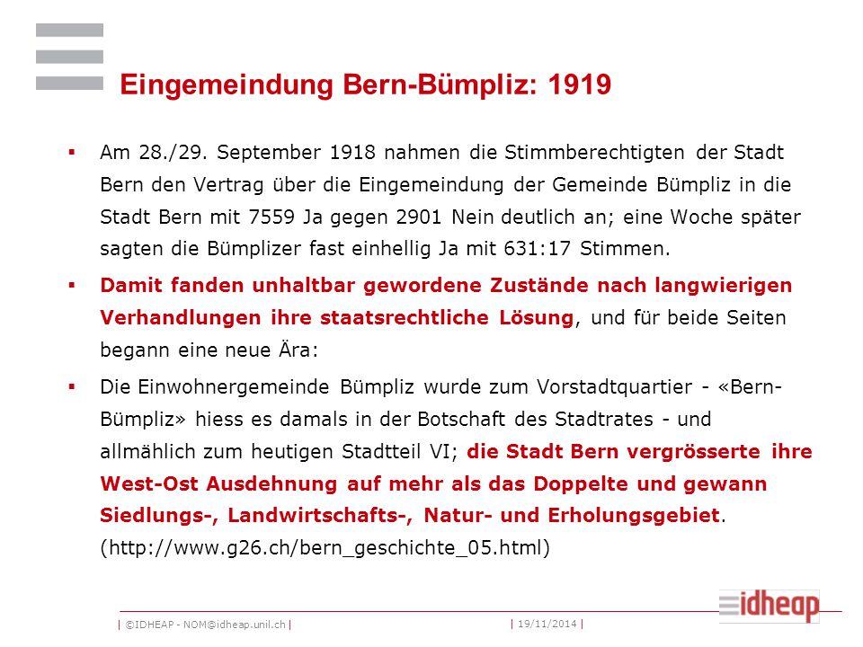 | ©IDHEAP - NOM@idheap.unil.ch | | 19/11/2014 | Eingemeindung Bern-Bümpliz: 1919  Am 28./29.