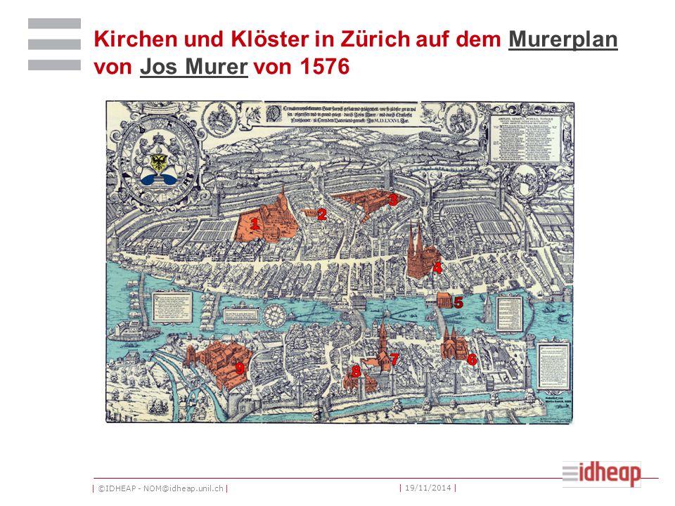 | ©IDHEAP - NOM@idheap.unil.ch | | 19/11/2014 | Kirchen und Klöster in Zürich auf dem Murerplan von Jos Murer von 1576MurerplanJos Murer
