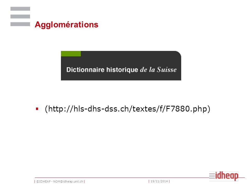 | ©IDHEAP - NOM@idheap.unil.ch | | 19/11/2014 | Agglomérations  (http://hls-dhs-dss.ch/textes/f/F7880.php)