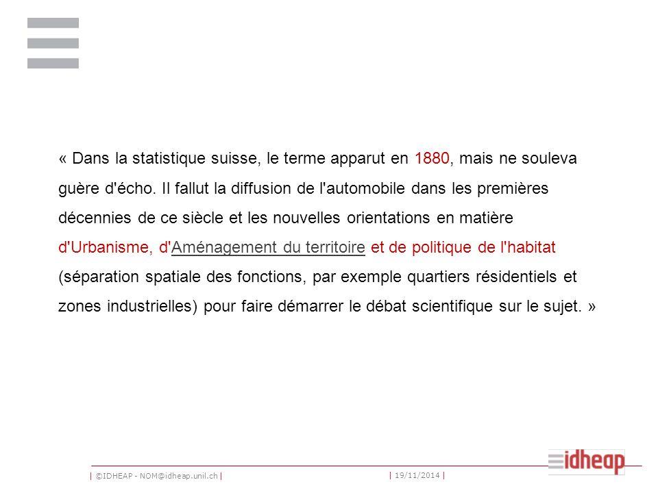 | ©IDHEAP - NOM@idheap.unil.ch | | 19/11/2014 | « Dans la statistique suisse, le terme apparut en 1880, mais ne souleva guère d écho.