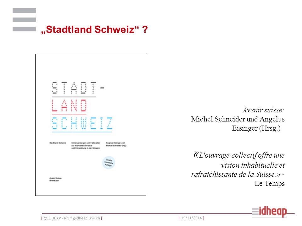 "| ©IDHEAP - NOM@idheap.unil.ch | | 19/11/2014 | ""Stadtland Schweiz ."