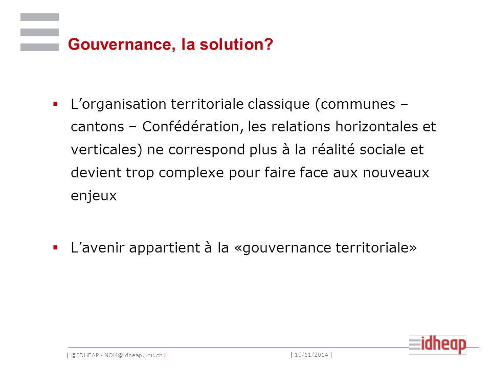 | ©IDHEAP - NOM@idheap.unil.ch | | 19/11/2014 | Gouvernance, la solution.
