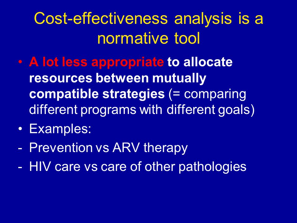 Cost-effectiveness analysis is a normative tool A lot less appropriate to allocate resources between mutually compatible strategies (= comparing diffe