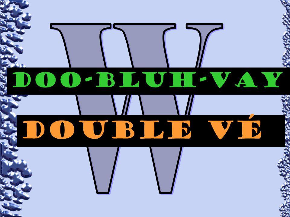 Doo-bluH-VAY Double vÉ