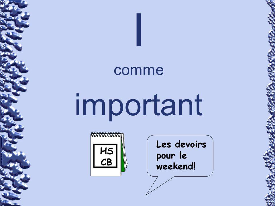 I comme important HS CB Les devoirs pour le weekend!