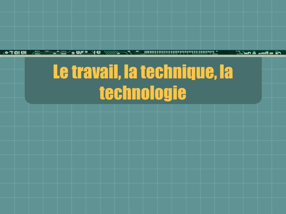 Le travail, la technique, la technologie