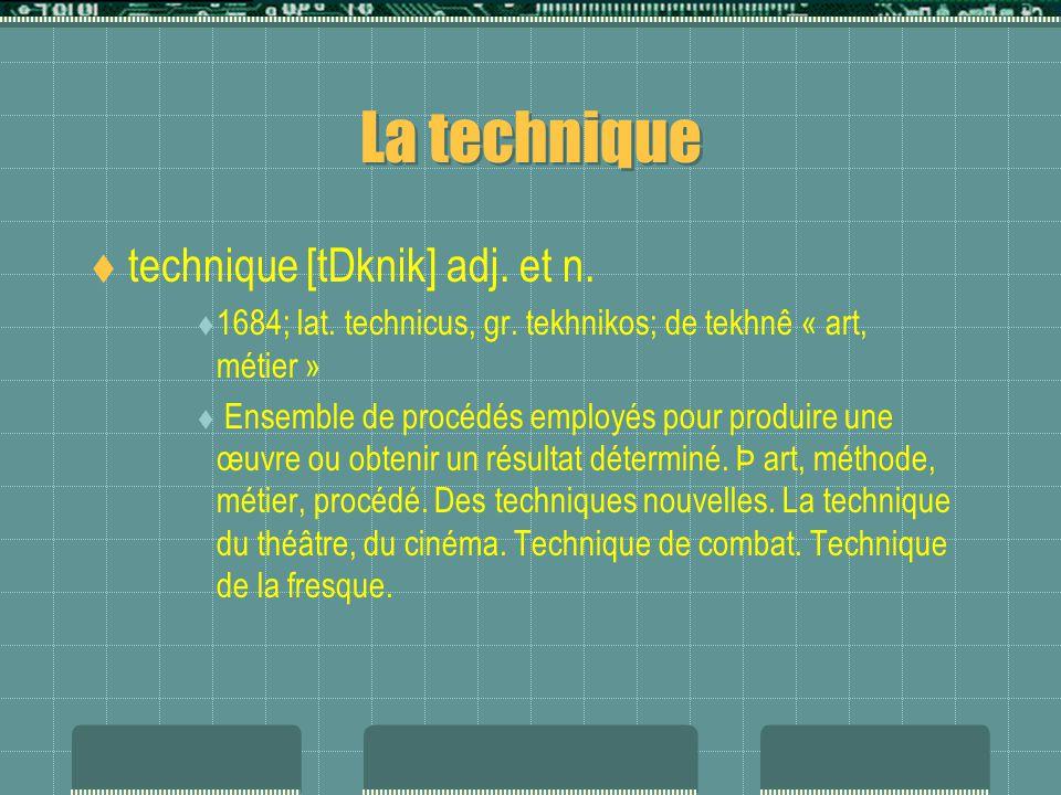 La technique  technique [tDknik] adj. et n.  1684; lat.
