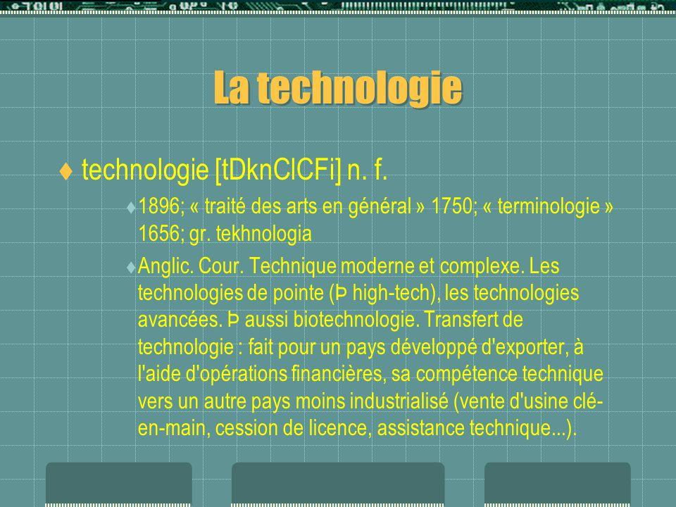 La technologie  technologie [tDknClCFi] n. f.