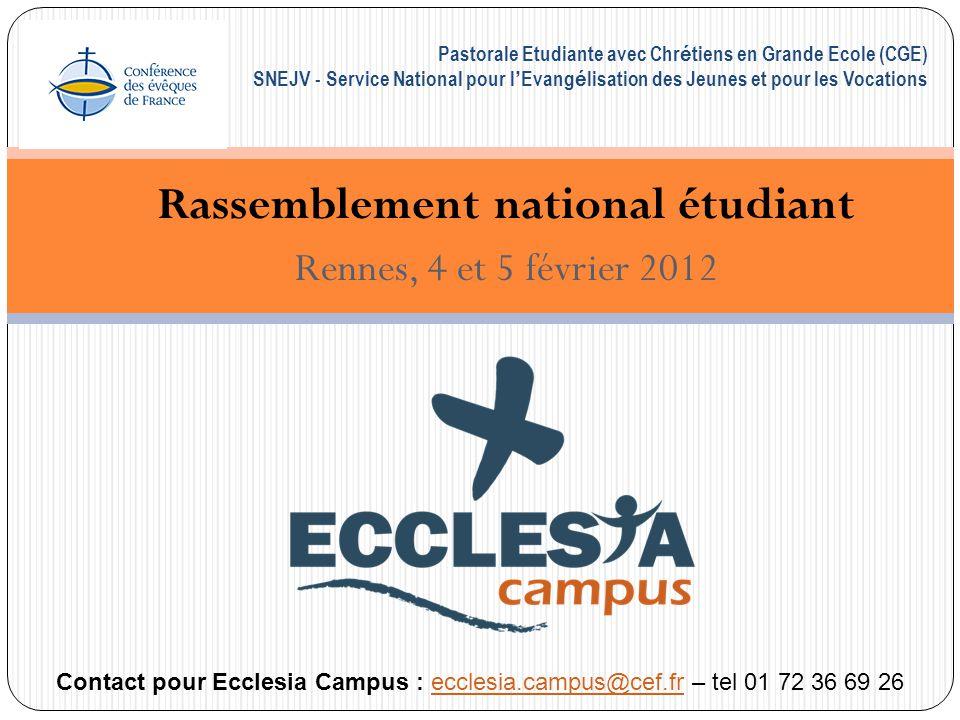 Rassemblement national étudiant Rennes, 4 et 5 février 2012 Pastorale Etudiante avec Chr é tiens en Grande Ecole (CGE) SNEJV - Service National pour l