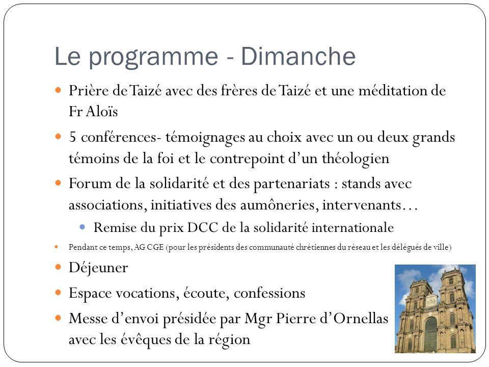 Le programme - Dimanche Prière de Taizé avec des frères de Taizé et une méditation de Fr Aloïs 5 conférences- témoignages au choix avec un ou deux gra