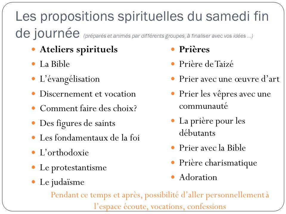 Les propositions spirituelles du samedi fin de journée (préparés et animés par différents groupes, à finaliser avec vos idées …) Ateliers spirituels L