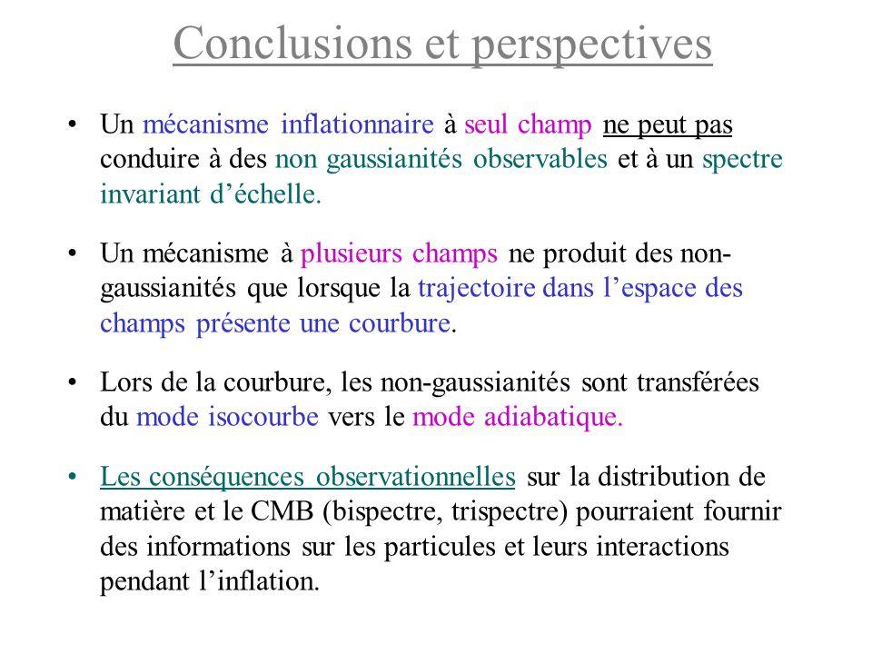 Conclusions et perspectives Un mécanisme inflationnaire à seul champ ne peut pas conduire à des non gaussianités observables et à un spectre invariant