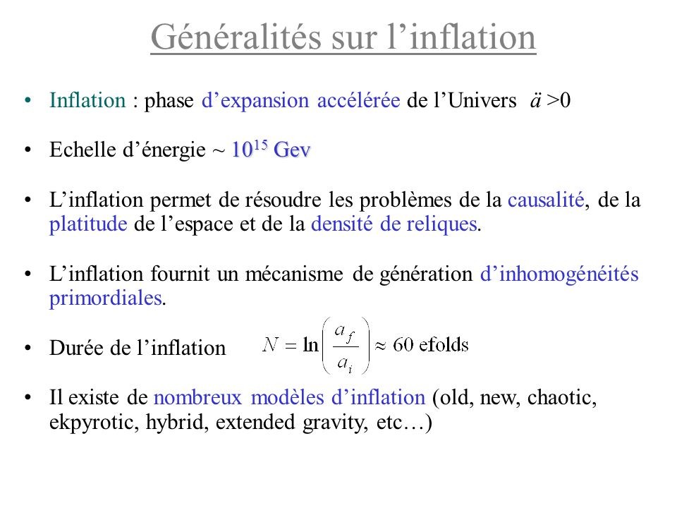 Inflation : phase d'expansion accélérée de l'Univers ä >0 10 15 GevEchelle d'énergie ~ 10 15 Gev L'inflation permet de résoudre les problèmes de la ca