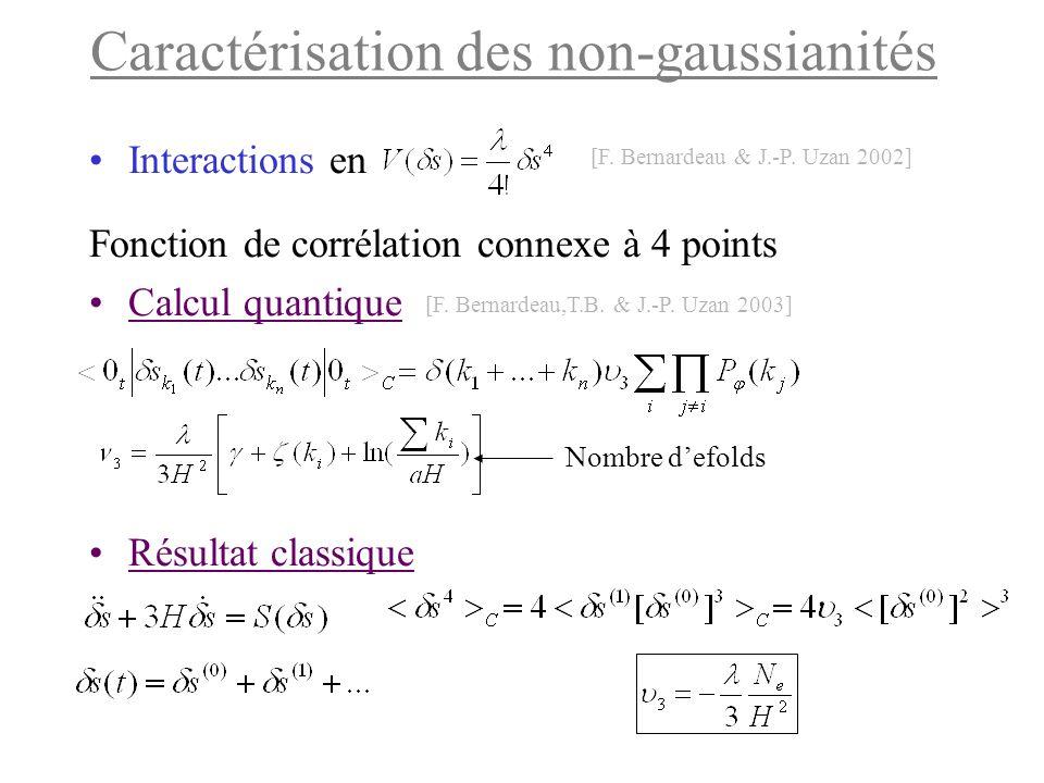 Caractérisation des non-gaussianités Interactions en Fonction de corrélation connexe à 4 points Calcul quantique Résultat classique Nombre d'efolds [F