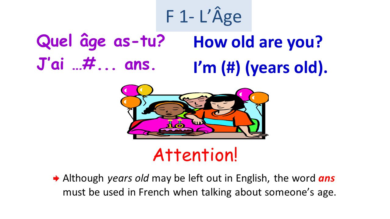 Quel âge as-tu.J'ai …#... ans. How old are you. I'm (#) (years old).
