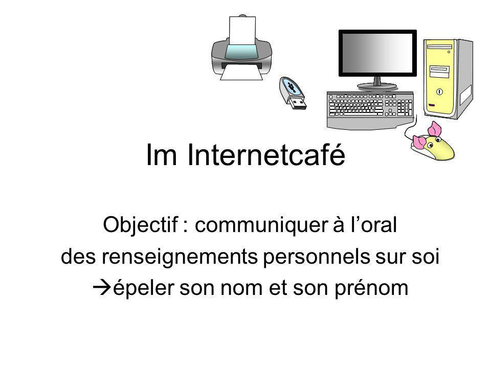 Im Internetcafé Objectif : communiquer à l'oral des renseignements personnels sur soi  épeler son nom et son prénom