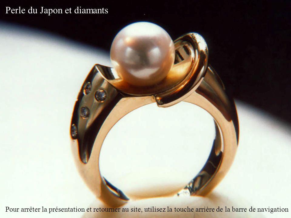 Perle du Japon et diamants Pour arrêter la présentation et retourner au site, utilisez la touche arrière de la barre de navigation