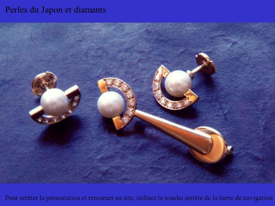 Perles du Japon et diamants Pour arrêter la présentation et retourner au site, utilisez la touche arrière de la barre de navigation
