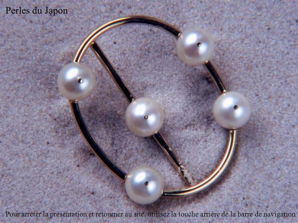 Perles du Japon et perles de Tahiti Pour arrêter la présentation et retourner au site, utilisez la touche arrière de la barre de navigation
