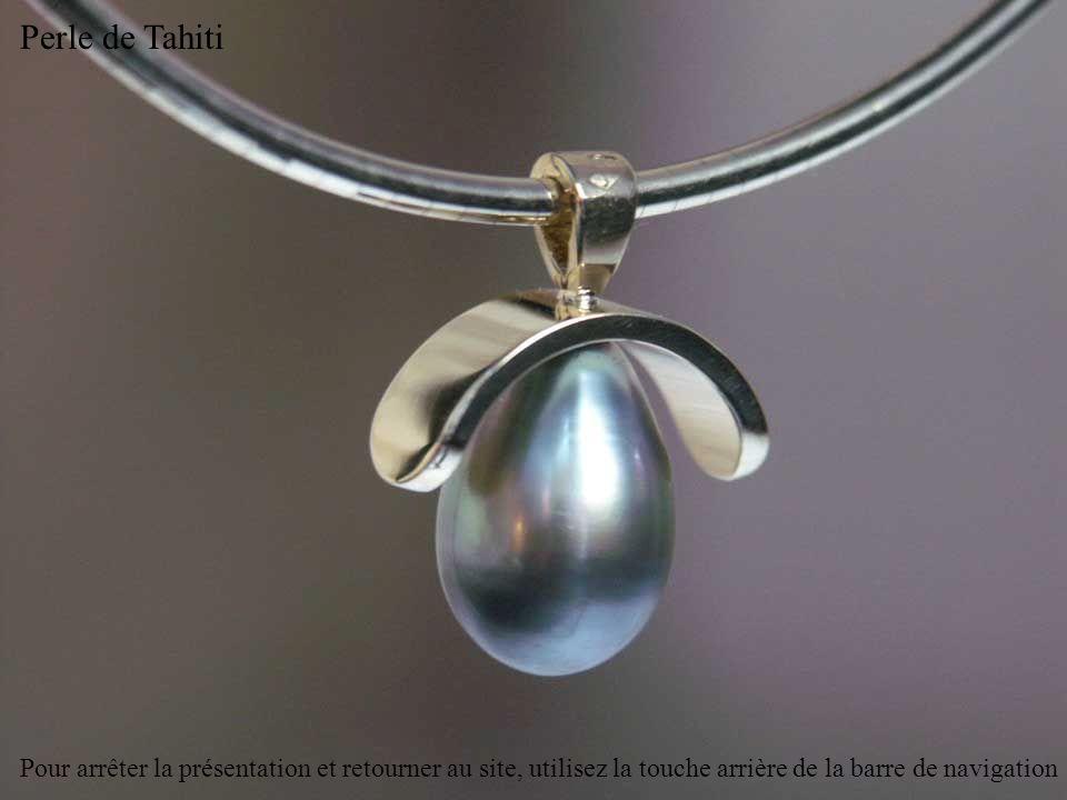 Perles de Tahiti Pour arrêter la présentation et retourner au site, utilisez la touche arrière de la barre de navigation