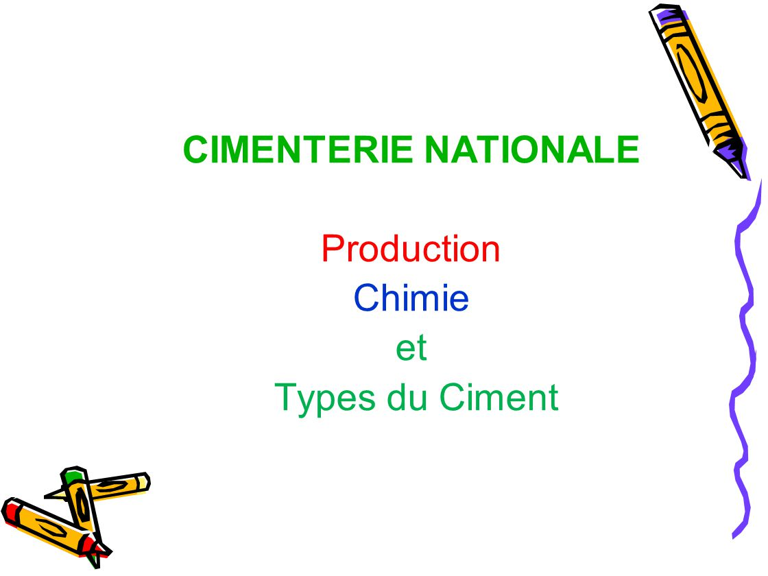 CIMENTERIE NATIONALE Production Chimie et Types du Ciment