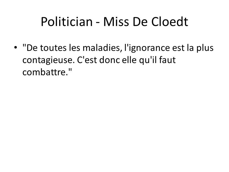 Politician - Miss De Cloedt De toutes les maladies, l ignorance est la plus contagieuse.