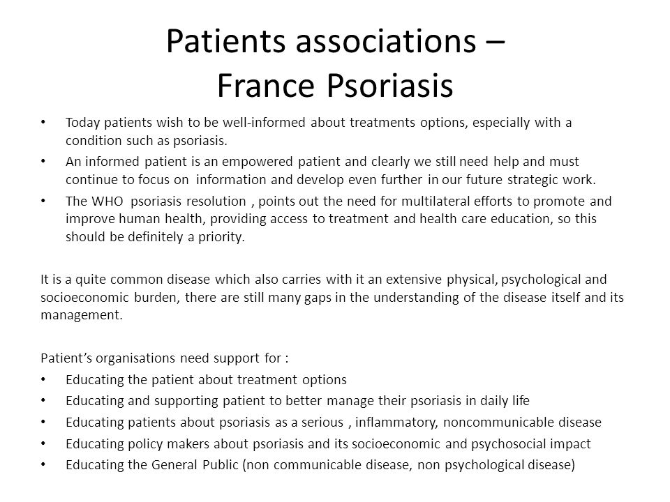 Patients associations – France Psoriasis Today patients wish to be well-informed about treatments options, especially with a condition such as psorias