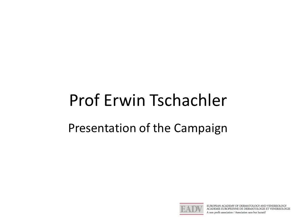 Prof Erwin Tschachler Presentation of the Campaign