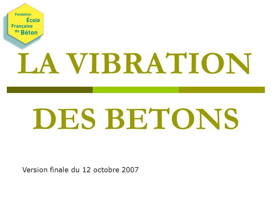 LA VIBRATION DES BETONS Version finale du 12 octobre 2007
