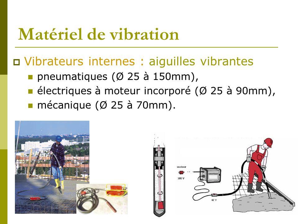 Matériel de vibration  Vibrateurs internes : aiguilles vibrantes pneumatiques (Ø 25 à 150mm), électriques à moteur incorporé (Ø 25 à 90mm), mécanique (Ø 25 à 70mm).